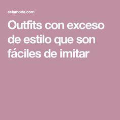 Outfits con exceso de estilo que son fáciles de imitar