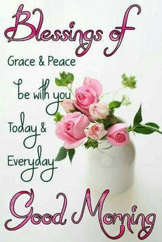 Blessings Of Grace And Peace Good Morning morning good morning morning quotes good morning quotes morning quote good morning quote beautiful good morning quotes good morning blessings quotes good morning wishes good morning quotes for family and friends Good Morning For Him, Good Morning Prayer, Morning Blessings, Good Morning Picture, Good Morning Messages, Morning Pictures, Good Morning Wishes, Morning Morning, Morning Pics