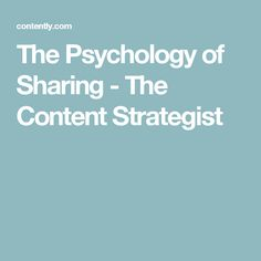The Psychology of Sharing - The Content Strategist