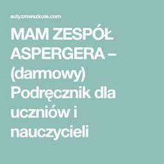 MAM ZESPÓŁ ASPERGERA – (darmowy) Podręcznik dla uczniów i nauczycieli Special Educational Needs, Aspergers, Adhd, Teaching, Crafts, Speech Language Therapy, Therapy, Manualidades, Learning