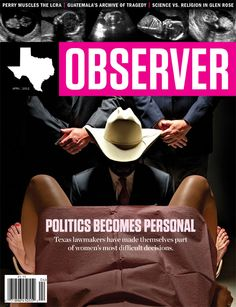 "Does this picture make you uncomfortable? The Texas Observer perfectly captures the pattern we're seeing across the country of extreme government overreach into women's lives. Politicians are forcing themselves between women and doctors by passing restrictive bills that decide what is ""best"" for women and their families. They just don't get it. Reproductive health decisions are between a woman and her doctor. Period."