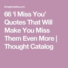 66 'I Miss You' Quotes That Will Make You Miss Them Even More | Thought Catalog