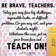 Be Brave and Teach On: Hilarious and inspirational teacher memes. There are still four long weeks until Thanksgiving break, so here's some of our favorite inspiring quotes and teacher humor to help you see it through. We Are Teachers, Education Quotes For Teachers, Quotes For Students, Primary Education, Kindergarten Teacher Quotes, French Education, Kids Education, Special Education, Teaching Memes