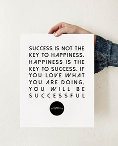 Graphic design with a quote by the great Albert Schweitzer. Success is not the key to happiness. Happiness is the key to success, if you love what you are