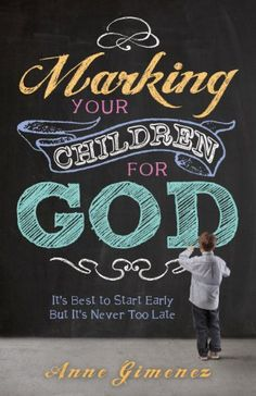 Marking Your Children for God: It's Best to Start Early but It's Never Too Late! by Anne Gimenez,http://www.amazon.com/dp/160683830X/ref=cm_sw_r_pi_dp_wg8Msb163VH4R6BS