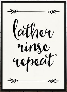 Lather Rinse Repeat Print, Bathroom Quote, Bathroom Decor, Bathroom Printable, Instant Downoad, Black and White Bathroom You can print image on your home printer or you can find some local print studios that will print striking and cost efficient wall art on large format printers. If necessary you can reduce the image size without loss of quality Your file will contain a high resolution .jpg which will produce an excellent quality print up to 2400 x 3000. Your print is for personal use only…