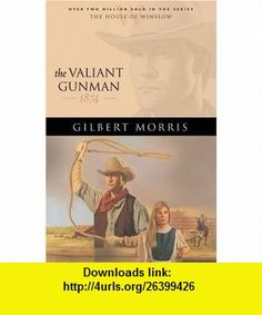 The Valiant Gunman 1874 (The House of Winslow #14) (9780764229589) Gilbert Morris , ISBN-10: 0764229583  , ISBN-13: 978-0764229589 ,  , tutorials , pdf , ebook , torrent , downloads , rapidshare , filesonic , hotfile , megaupload , fileserve
