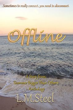 Offline by L.M. Steel - Summer Bigger Than Others... June 21, 2015
