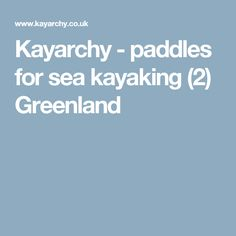 Kayarchy - paddles for sea kayaking (2) Greenland