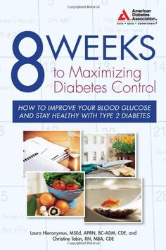 8 Weeks to Maximizing Diabetes Control: How to Improve Your Blood Glucose and Stay Healthy with Type 2 Diabetes $16.95