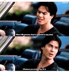 When I kill someone, they're supposed to stay dead. Damon Salvatore