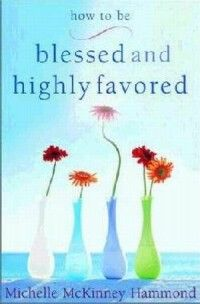 """A popular phrase often heard after inquiring about someone's welfare is the enthusiastic response, """"Blessed and highly favored!"""" Yet many of us–even those who use this expression readily–don't really lead a lifestyle that reflects God's blessings."""