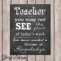 Teacher- you may not se the fruit of todays work but you have seeded a lifetime of knowledge. INSTANT DOWNLOAD SIZE: 8X10 INCHES (other sizes