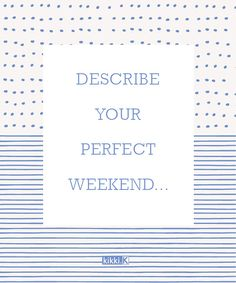 Journal Prompt - What does your perfect weekend look like? Who would you spend it with and where would you go?