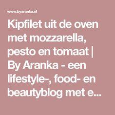 Kipfilet uit de oven met mozzarella, pesto en tomaat | By Aranka - een lifestyle-, food- en beautyblog met een persoonlijke twist!
