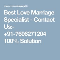 Best Love Marriage Specialist - Contact Us:- +91-7696271204 100% Solution