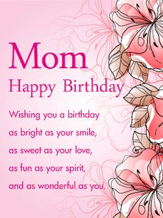 Wishing you a birthday as bright as your smile, as sweet as your love, as fun as your spirit, and as wonderful as you. birthday mom Birthday Wishes for Mother - Birthday Wishes and Messages by Davia Happy Birthday Mom Message, Happy Birthday Mummy, Free Happy Birthday Cards, Birthday Wishes For Mother, Mom Birthday Quotes, Happy Birthday Wishes Quotes, Birthday Cards For Mom, Best Birthday Wishes, Happy Birthday Images