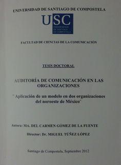 """Auditoria de comunicación en las organizaciones: """"Aplicación de un modelo en dos organizaciones del noroeste de Mexico""""/ Mª del carmen Gómez de al Fuente"""