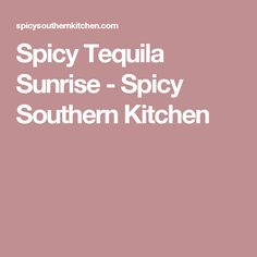 Spicy Tequila Sunrise - Spicy Southern Kitchen