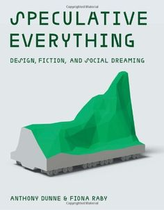 Speculative Everything: Design, Fiction, and Social Dreaming by Anthony Dunne http://www.amazon.com/dp/0262019841/ref=cm_sw_r_pi_dp_LdaRvb0Y4SB94
