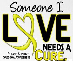 Cure Sarcoma for someone you love:) xoxoxoxo
