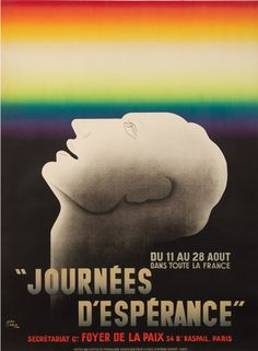 """Journées d'Espérance. 1932  Artist: JEAN CARLU (1900-1997) Size: 45 3/8 x 61 1/2 in./115.2 x 156 cm L'Office de Propagande Graphique par La Paix, Paris Leading up to World War II, the Office of Propaganda for Peace published a series of posters, amongst other paraphernalia, in the hopes of calming the political storm. Here, Carlu has rendered the head of a man serenely looking toward a rainbow sky out of the darkness. The text reads """"Days of Hope,"""" a seventeen-day-long August event in…"""