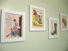 Nursery Rhymes Take an old nursery rhyme book, cut out the pages and frame them