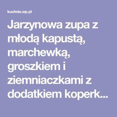 Jarzynowa zupa z młodą kapustą, marchewką, groszkiem i ziemniaczkami z dodatkiem koperku - Przepis - WP Kuchnia