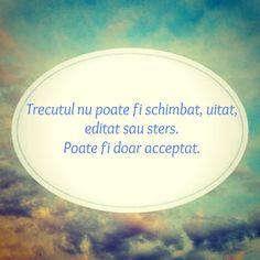 """""""Trecutul nu poate fi schimbat, uitat, editat sau sters. Poate fi doar acceptat""""  Iti place acest #citat? ♥Like♥ si ♥Share♥ cu prietenii tai.  #CitateImagini: #Viata #Trecut  #romania #quotes  Vezi mai multe #citate pe http://citatemaxime.ro/"""