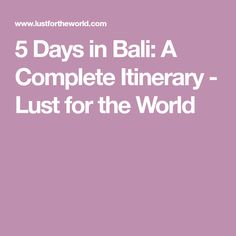 5 Days in Bali: A Complete Itinerary - Lust for the World