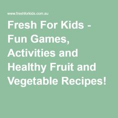 Fresh For Kids - Fun Games, Activities and Healthy Fruit and Vegetable Recipes!