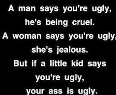 HAHA Little kids tell it like it is.
