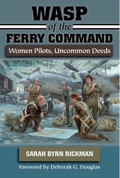 """Read """"WASP of the Ferry Command Women Pilots, Uncommon Deeds"""" by Sarah Byrn Rickman available from Rakuten Kobo. WASP of the Ferry Command is the story of the women ferry pilots who flew more than nine million miles in 72 different a. Wasp, American Women, World War Ii, Nonfiction, Pilots, My Books, Audiobooks, This Book, University"""