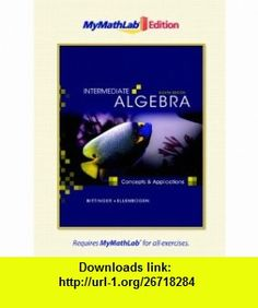 Intermediate Algebra Concepts and Applications, The MyMathLab Edition (8th Edition) (9780321641366) Marvin L. Bittinger, David J. Ellenbogen , ISBN-10: 0321641361  , ISBN-13: 978-0321641366 ,  , tutorials , pdf , ebook , torrent , downloads , rapidshare , filesonic , hotfile , megaupload , fileserve