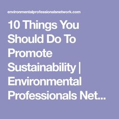 10 Things You Should Do To Promote Sustainability  | Environmental Professionals Network