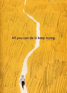 All you can do is keep trying.