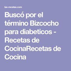 Buscó por el término Bizcocho para diabeticos - Recetas de CocinaRecetas de Cocina