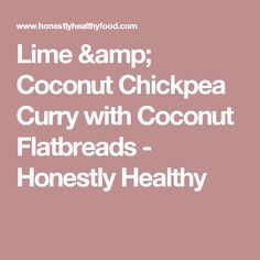 Lime & Coconut Chickpea Curry with Coconut Flatbreads - Honestly Healthy