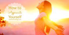 How to Appreciate Yourself   caretacticsblog.com