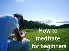 How to meditate; a guide for beginners.