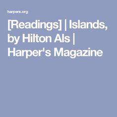 [Readings] | Islands, by Hilton Als | Harper's Magazine