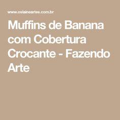Muffins de Banana com Cobertura Crocante - Fazendo Arte