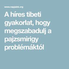 A híres tibeti gyakorlat, hogy megszabadulj a pajzsmirigy problémáktól Tibet, Health And Beauty, Health Care, Health