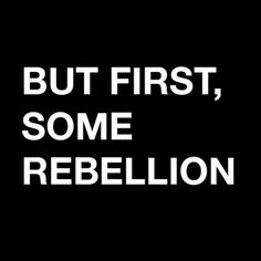 theleoisallinthemind:  BUT FIRST SOME REBELLION