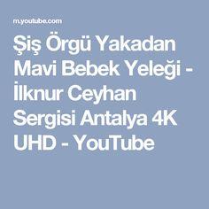 Şiş Örgü Yakadan Mavi Bebek Yeleği - İlknur Ceyhan Sergisi Antalya 4K UHD - YouTube