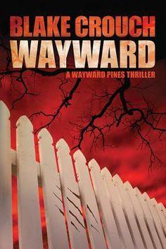 Wayward (Wayward Pines #2) by Blake Crouch Dec 2013