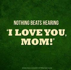 'I love you mom!'