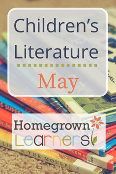 Children's Literature for May — Homegrown Learners
