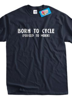 Born To Cycle Forced To Work T-Shirt  ▄▄▄▄▄▄▄▄▄▄▄▄▄▄▄▄▄▄▄▄▄▄▄▄▄▄▄▄▄▄▄▄▄▄▄▄▄▄▄▄▄▄▄▄▄▄▄▄▄▄▄▄▄▄▄▄▄▄    ••• LIMITED TIME T-SHIRT SPECIAL •••  Buy 3