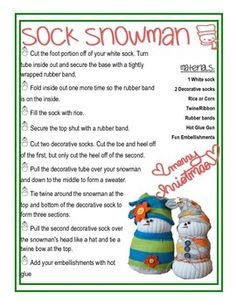 This is a fun holiday craft to do with your students.  Using white and colored socks, they will create their own winter snowmen.  This product is only the instructions for the craft, and will require you to have the following materials:-1 White sock per snowman-1 or 2 Decorative socks per snowman-Rice or dry corn-Twine/ribbon-Rubber bands-Hot glue-Fun embellishmentsIf you have any questions, do not hesitate to ask!